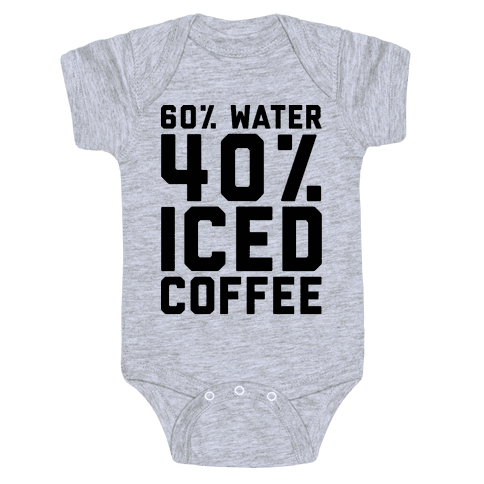60% Water 40% Iced Coffee  Baby Onesy