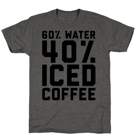 60% Water 40% Iced Coffee  Mens T-Shirt