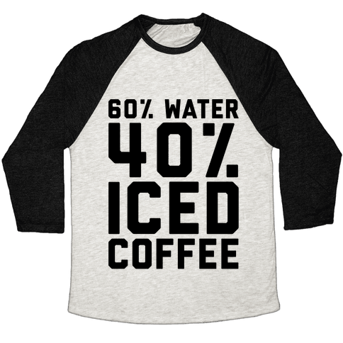 60% Water 40% Iced Coffee  Baseball Tee