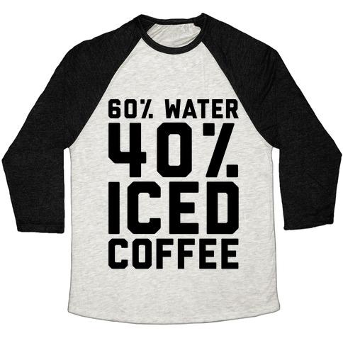 60% Water 40% Iced Coffee  Baseball Tee