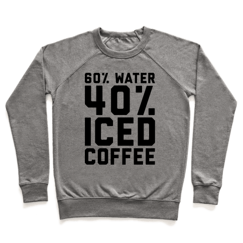 60% Water 40% Iced Coffee  Pullover
