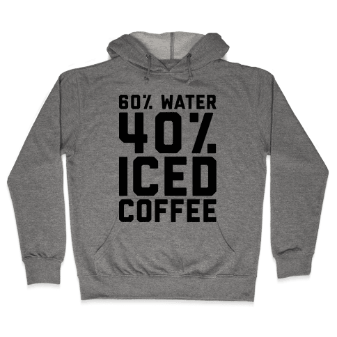 60% Water 40% Iced Coffee  Hooded Sweatshirt