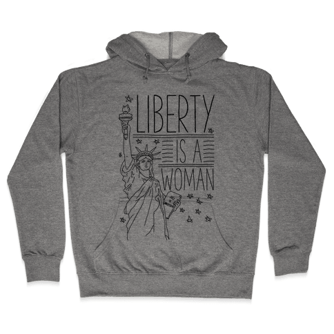 Liberty is a Woman Hooded Sweatshirt