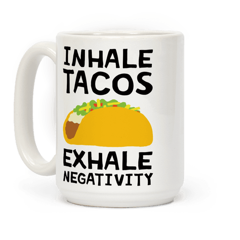 Inhale Tacos Exhale Negativity Coffee Mug