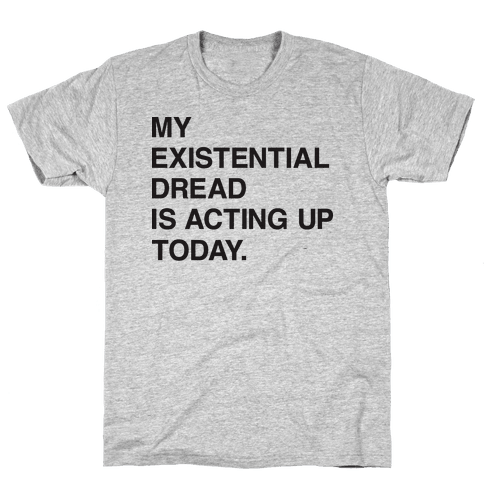 My Existential Dread Is Acting Up Today Mens T-Shirt