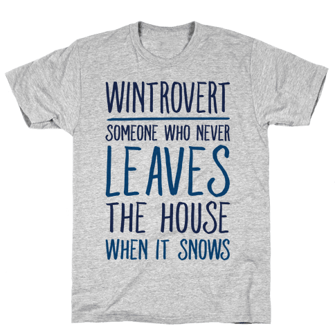 Wintrovert Someone Who Never Leaves The House When It Snows Mens T-Shirt