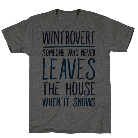 Wintrovert Someone Who Never Leaves The House When It Snows T-Shirt