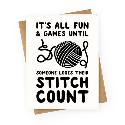 It's All Fun and Games Until Someone Loses Their Stitch Count Greeting Card