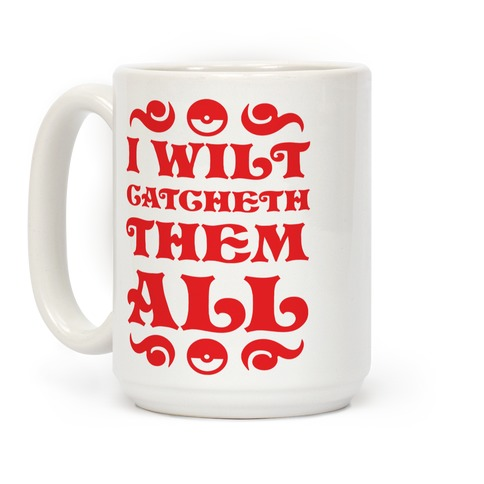 I Wilt Catcheth Them All Coffee Mug