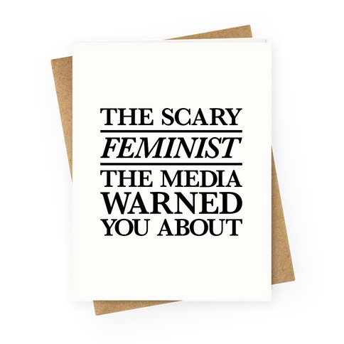 The Scary Feminist The Media Warned You About Greeting Card