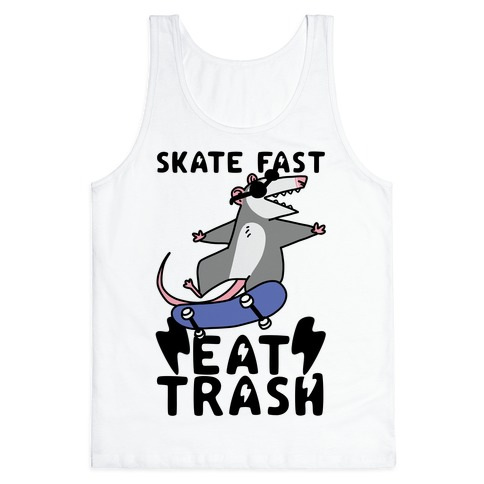 Skate Fast, Eat Trash Tank Top | LookHUMAN