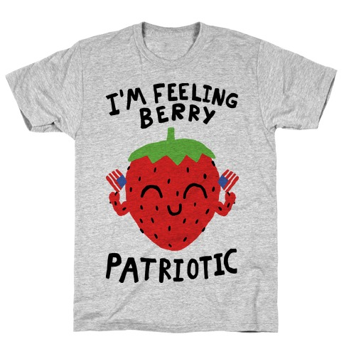 I'm Feeling Berry Patriotic T-Shirt