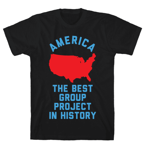 America The Best Group Project In History Mens T-Shirt
