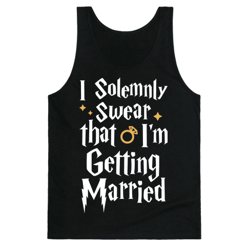 I Solemnly Swear That I'm Getting Married Tank Top