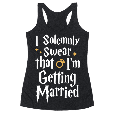 I Solemnly Swear That I'm Getting Married Racerback Tank Top