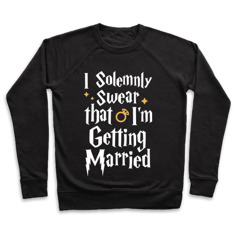 I Solemnly Swear That I'm Getting Married Pullover