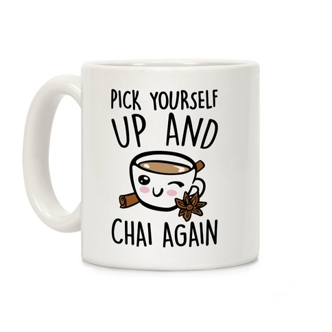 Pick Yourself Up and Chai Again Coffee Mug