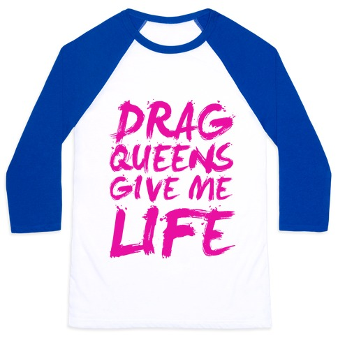 Drag Queens Give Me LIFE Baseball Tee
