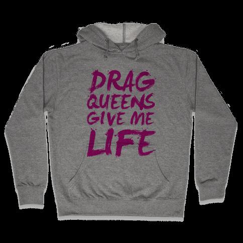 Drag Queens Give Me LIFE Hooded Sweatshirt