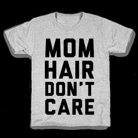 Mom Hair Don't Care Kids T-Shirt