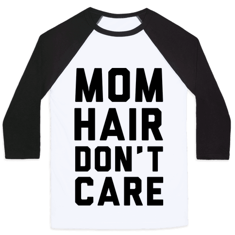 Mom Hair Don't Care Baseball Tee