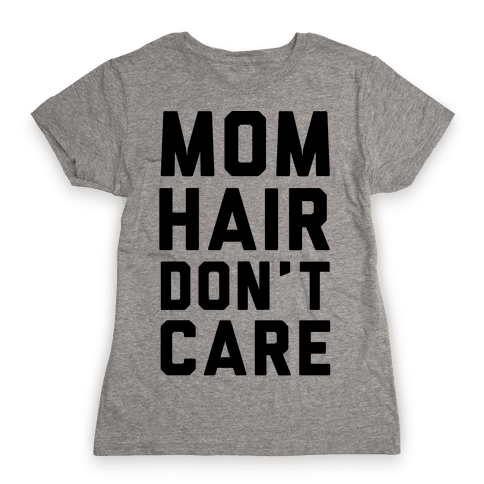 Mom Hair Don't Care Womens T-Shirt