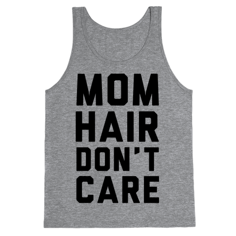 Mom Hair Don't Care Tank Top