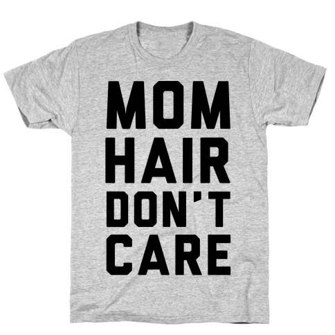 Mom Hair Don't Care T-Shirt