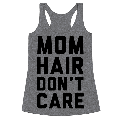 Mom Hair Don't Care Racerback Tank Top