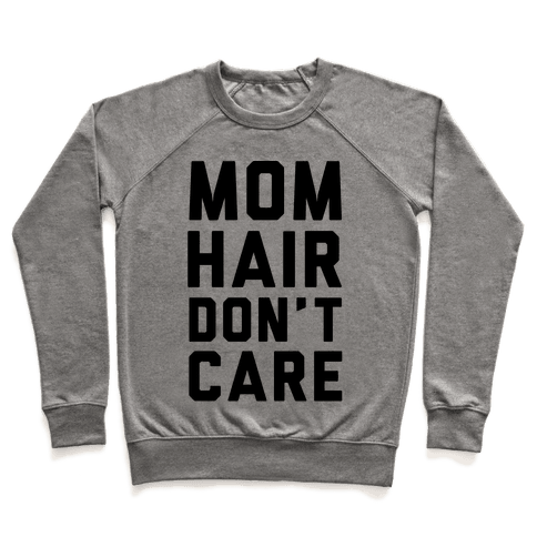 Mom Hair Don't Care Pullover