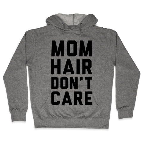 Mom Hair Don't Care Hooded Sweatshirt