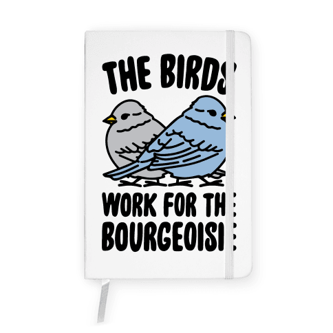 The Birds Work For The Bourgeoisie Notebook