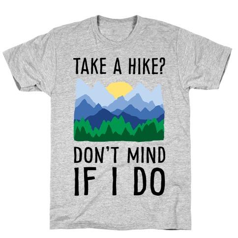 Take A Hike Don't Mind If I Do T-Shirt
