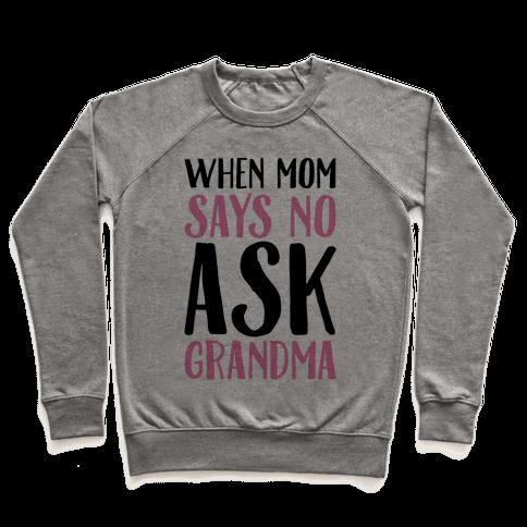 When Mom Says No Ask Grandma  Pullover