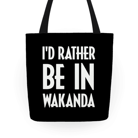 I'd Rather Be In Wakanda Tote