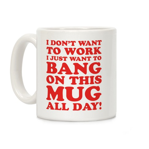 I Don't Want To Work Coffee Mug