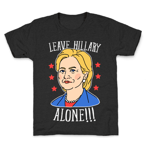 Leave Hillary Alone Kids T-Shirt
