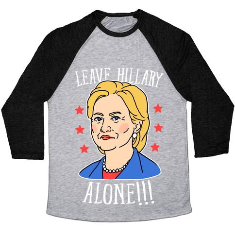 7bdebe24 Leave Hillary Alone Baseball Tee | LookHUMAN