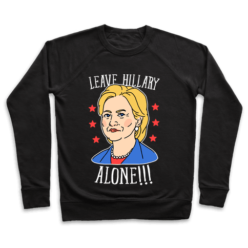 Leave Hillary Alone Pullover