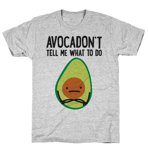 Avocadon't Tell Me What To Do T-Shirt