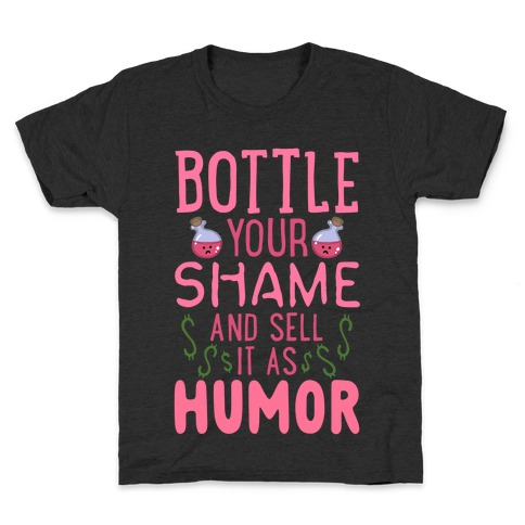 Bottle Your Shame And Sell It As Humor Kids T-Shirt