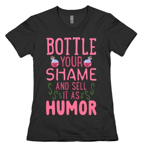 Bottle Your Shame And Sell It As Humor Womens T-Shirt