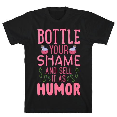 Bottle Your Shame And Sell It As Humor T-Shirt