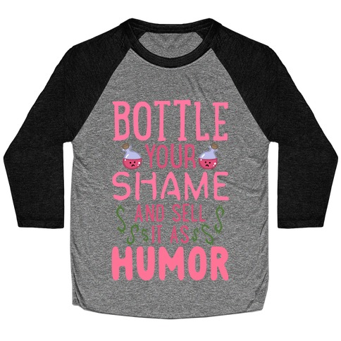 Bottle Your Shame And Sell It As Humor Baseball Tee
