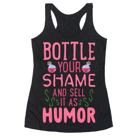 Bottle Your Shame And Sell It As Humor Racerback Tank Top