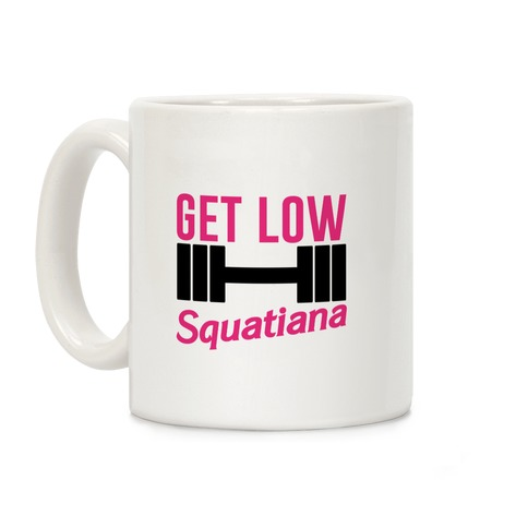 Get Low Squatiana Parody Coffee Mug