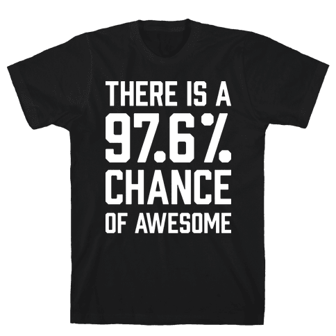There Is A 97.6% Chance Of Awesome Mens T-Shirt