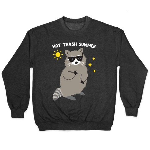 Hot Trash Summer - Raccoon Pullover