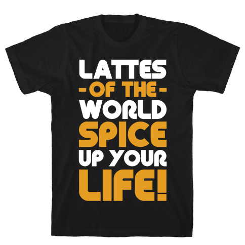 Lattes of the World Spice Up Your Life Mens T-Shirt