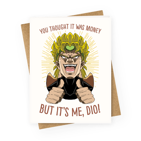 YOU THOUGHT IT WAS MONEY, BUT IT WAS ME, DIO! Greeting Card